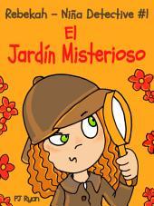 Rebekah - Niña Detective #1: El Jardín Misterioso