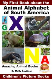 My First Book about the Animal Alphabet of South America - Amazing Animal Books - Children's Picture Books