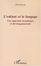 L'enfant et le langage: Une approche dynamique et développementale