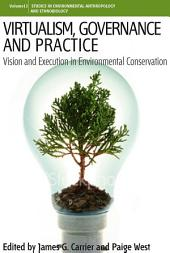Virtualism, Governance and Practice: Vision and Execution in Environmental Conservation