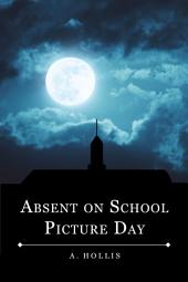 Absent On School Picture Day: Class of 1998, Book 1
