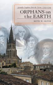 Orphans on the Earth: Girondin Fugitives from the Terror, 1793-94