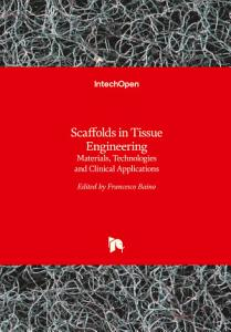 Scaffolds in Tissue EngineeringMaterials  Technologies and Clinical Applications