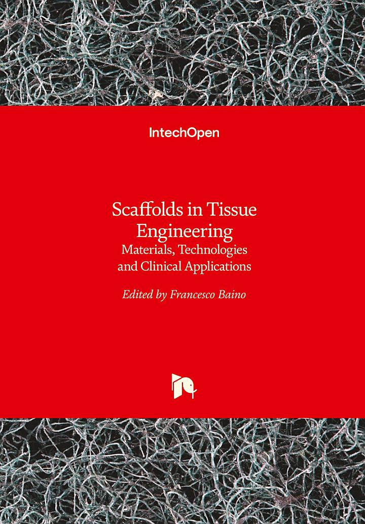 Scaffolds in Tissue EngineeringMaterials, Technologies and Clinical Applications