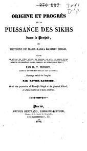 Origine et progrès de la puissance des Sikhs dans le Penjab, et histoire du Maha-radja Randjit Singh: suivis de détails sur l'état actuel, la religion, les lois, les moeurs et les coutumes des Sikhs, d'après le manuscrit du capitaine William Murray ...