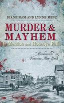 Murder   Mayhem in Mendon and Honeoye Falls  Murderville in Victorian New York
