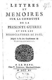 Lettres et memoires sur la conduite de la presente guerre et sur les negociations de paix, jusqu'à la fin des Conférences de Geertruydenbergh