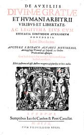 De Avxiliis Divinae Gratiae Et Hvmani Arbitrii Viribvs, Et Libertate, Ac Legitima Eivs Cvm Efficacia Eorvndem Avxiliorvm Concordia: Libri Duodecim
