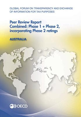 Global Forum on Transparency and Exchange of Information for Tax Purposes Peer Reviews  Australia 2013 Combined  Phase 1   Phase 2  incorporating Phase 2 ratings PDF