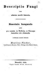 Descriptio fungi cum adnexa morbi historia: Diss. inaug