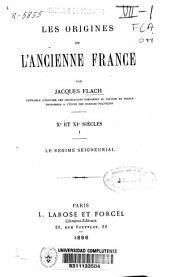 Les origines de l'ancienne France, Xe et XIe siècles: Le régime seigneurial. Vol.I