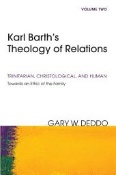 Karl Barth's Theology of Relations, Volume 2: Trinitarian, Christological, and Human: Towards an Ethic of the Family, Volume 2