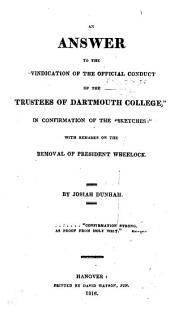 """An Answer to the""""Vindication of the official conduct of the Trustees of Dartmouth College""""... with remarks on the removal of President Wheelock"""