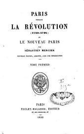 Paris pendant la Révolution: 1789-1798, ou le nouveau Paris, Volume1