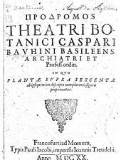 Prodromos Theatri Botanici Caspari Bauhini: in quo plantae supra sexcentae ab ipso primum descriptae cum plurimis figuris proponuntur
