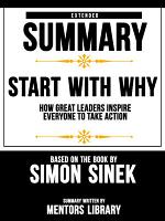 Extended Summary Of Start With Why: How Great Leaders Inspire Everyone To Take Action - Based On The Book By Simon Sinek