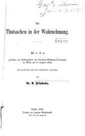 Die Thatsachen in der Wahrnehmung: Rede gehalten zur Stiftungfeier der Friedrich-Wilhelms-Universität zu Berlin am 3. August 1878