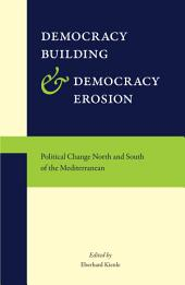 Democracy Building and Democracy Erosion: Political Change North and South of the Mediterranean