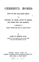 Cheerful homes, how to get and keep them; or, Counsels to those about to marry