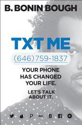 Txt Me: Your Phone Has Changed Your Life. Let s Talk about It.