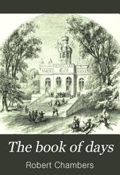 The Book of Days: A Miscellany of Popular Antiquities in Connection with the Calendar, Including Anecdote, Biography, & History, Curiosities of Literature and Oddities of Human Life and Character, Volume 2