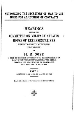 Authorizing the Secretary of War to Use Funds for Adjustment of Contracts  Hearings  Oct  15  18 19  21  25 27  1943 PDF