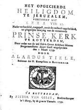 Het opgecierde Heiligdom te Jeruzalem, vertoont uit Ezra VII:27 ... ter plegtige inwying van de vernieuwde Prinse Kerk te Rotterdam ... uitgesproken den 1 maart 1739: Volume 1