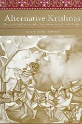 Alternative Krishnas: Regional and Vernacular Variations on a Hindu Deity