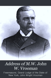 Address of M.W. John W. Vrooman: Grand Master to the Grand Lodge of Free and Accepted Masons of the State of New York at Its One Hundred and Ninth Annual Communication June, 1890
