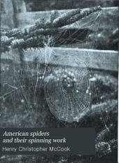 American Spiders and Their Spinning Work: A Natural History of the Orbweaving Spiders of the United States, Volume 1