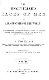 The Uncivilized Races of Men in All Countries of the World: Being a Comprehensive Account of Their Manners and Customs, and of Their Physical, Social, Mental, Moral and Religious Characteristics, Volume 2