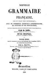Nouvelle grammaire française sur un plan très méthodique, avec de nombreux exercices d'orthopgraphe, de syntaxe et de ponctuation... par m. Noel et m. Chapsal