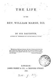 The life of the rev. William Marsh, by his daughter, the author of 'Memorials of captain Hedley Vicars'.