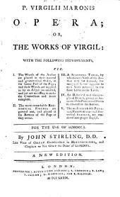 P. V. M. Opera; or, the Works of Virgil ... For the use of schools. By J. Stirling. A new edition. Lat