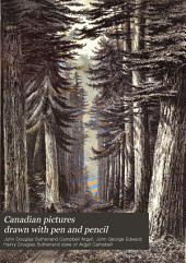 Canadian Pictures: Drawn with Pen and Pencil