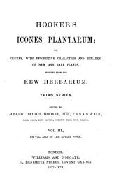 Hooker's Icones Plantarum, Or, Figures, with Descriptive Characters and Remarks, of New and Rare Plants, Selected from the Kew Herbarium: Volumes 13-14