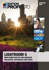 Lightroom 5: Mein Workflow mit den Modulen Bibliothek, Entwickeln und Karte
