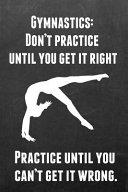 Gymnastics  Don t Practice Until You Get It Right Practice Until You Can t Get It Wrong