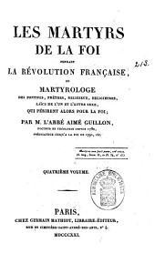 Les Martyrs de la foi pendant la Révolution française, ou, Martyrologe des Pontifes, Prêtres, Religieux, Religieuses, Laics de l'un et l'autre sexe, qui périrent alors pour la foi: Volume4