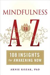 Mindfulness A to Z: 108 Insights for Awakening Now