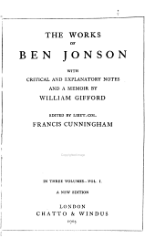 The Works of Ben Jonson: With Critical and Explanatory Notes and a Memoir by William Gifford, Volume 1