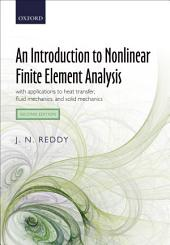 An Introduction to Nonlinear Finite Element Analysis: with applications to heat transfer, fluid mechanics, and solid mechanics, Edition 2