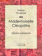 Mademoiselle Cléopâtre: Histoire parisienne