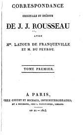 Correspondance originale et inédite avec Mme. Latour de Franqueville et M. Du Peyrou:Volume1