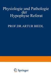 Physiologie und Pathologie der Hypophyse: Referat Gehalten am 34. Kongress für Innere Medizin in Wiesbaden 26. April 1922