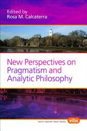 New Perspectives on Pragmatism and Analytic Philosophy.