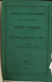 Teatro escogido de Don Pedro Calderon de la Barca: Volumen 1