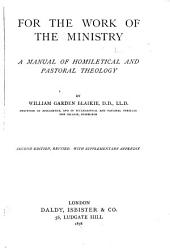 For the Work of the Ministry: A Manual of Homiletical and Pastoral Theology