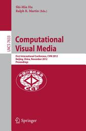 Computational Visual Media: First International Conference, CVM 2012, Beijing, China, November 8-10, 2012, Proceedings
