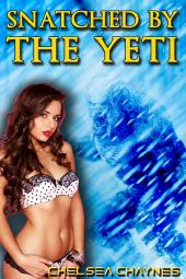 Snatched By The Yeti (Yeti Erotica / Monster Erotica)